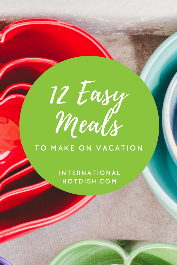 Easy meals to make on vacation